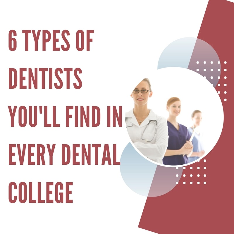 6 Types of Dentists You Will Find in Every Dental Colleges Around The World