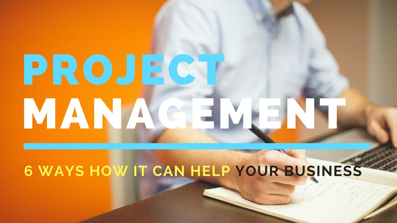 What is Project Management and 6 Ways How it Can Help To Flourish Your Business