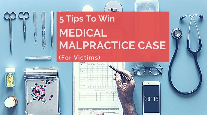 5 Tips To Win Your Medical Malpractice Claim (For The Victim Patients)