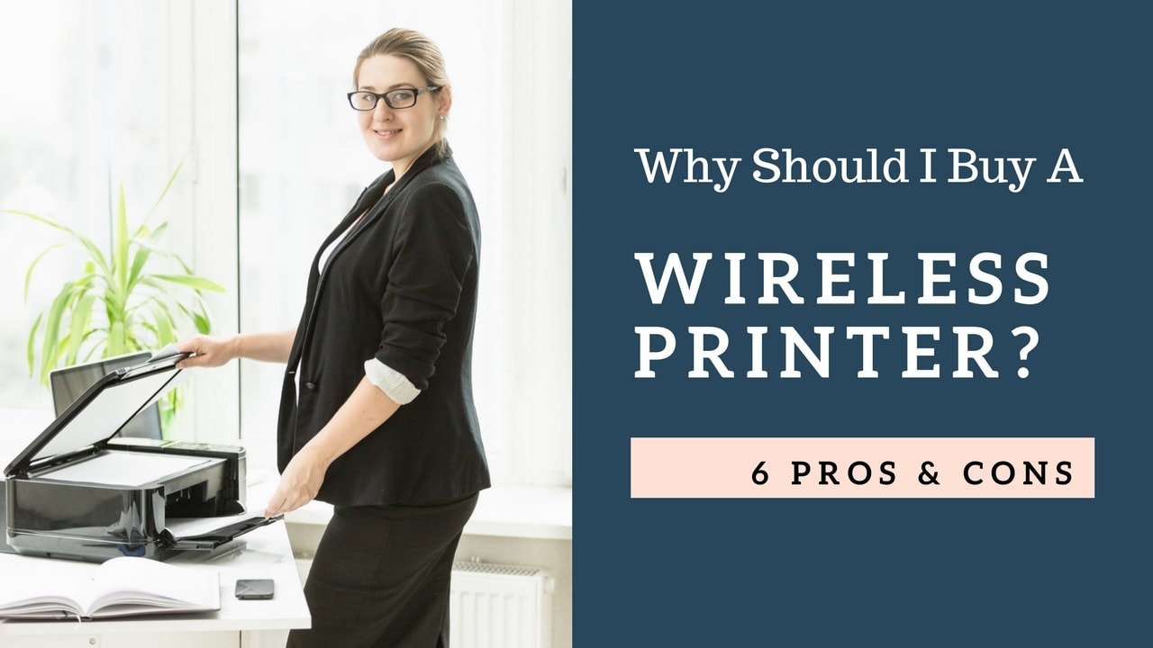 Why Should I Buy A Wireless Printer? 6 Pros & Cons To Decide!