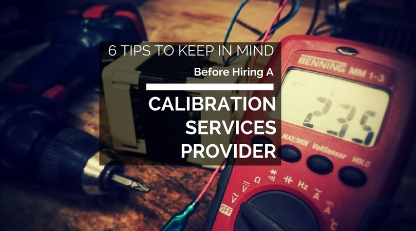 6 Most Important Things To Consider Before Hiring a Calibration Services Provider